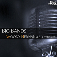 Woody Herman And His Orchestra - Big Bands: Woody Herman and His Orchestra