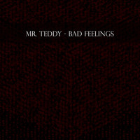 Mr. Teddy - Bad Feelings