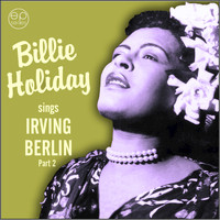 Billie Holiday - Sings Irving Berlin, Pt. 2