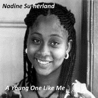 Nadine Sutherland - A Young One Like Me