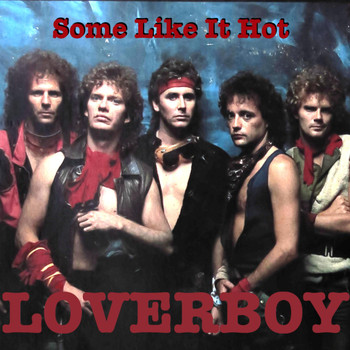 Loverboy - Some Like It Hot