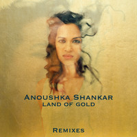 Anoushka Shankar - Land Of Gold (Remixes)