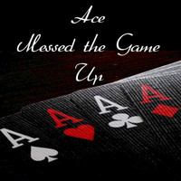 Ace - Messed the Game Up - Single