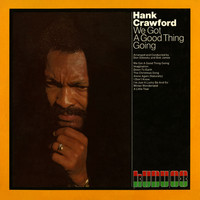 Hank Crawford - We Got a Good Thing Going