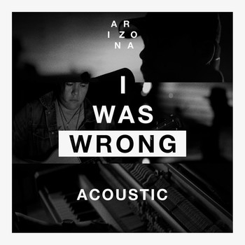 A R I Z O N A - I Was Wrong (Acoustic)