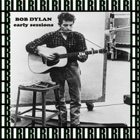Bob Dylan - Early Sessions (Remastered, Live)