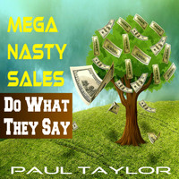 Paul Taylor - Mega Nasty Sales: Do What They Say