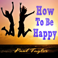 Paul Taylor - How To Be Happy