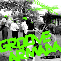 Groove Armada - House With Me EP