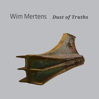 Wim Mertens - Dust of Truths