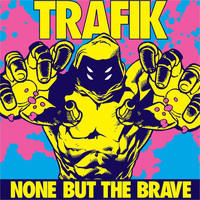 Trafik - None But the Brave