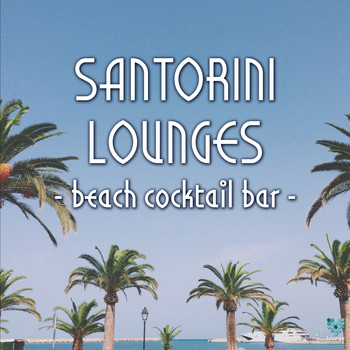 Various Artists - Santorini Lounges - Beach Cocktail Bar