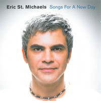 Eric St. Michaels - Songs for a New Day