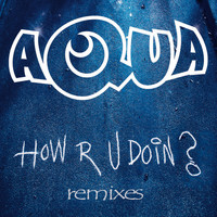 Aqua - How R U Doin? (Remixes)