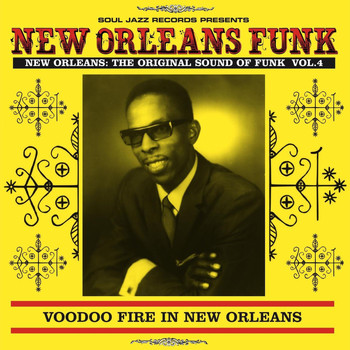 Various Artists - Soul Jazz Records Presents New Orleans Funk 4: Voodoo Fire In New Orleans 1951-75