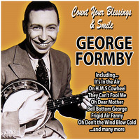 George Formby - Count Your Blessings and Smile