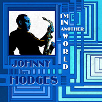 Johnny Hodges - I'm in Another World