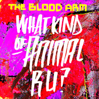 The Blood Arm - What Kind of Animal R U?