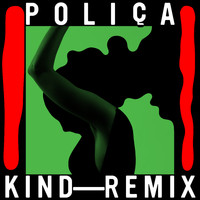 POLIÇA - Kind - Remix