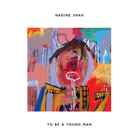 Nadine Shah - To Be a Young Man