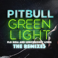 Pitbull feat. Flo Rida & LunchMoney Lewis - Greenlight (The Remixes)
