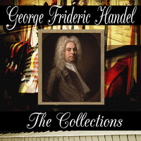George Frideric Handel - George Frideric Handel: The Collection