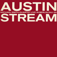 Michael Smith - Austin Stream: The Michael Smith Quartet Live in Berlin (Re-Release)