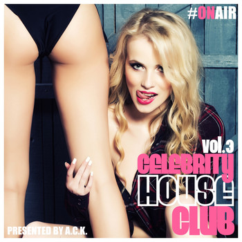 Various Artists - Celebrity House Club, Vol. 3 (Presented By A.C.K.)