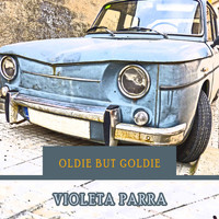 Violeta Parra - Oldie but Goldie