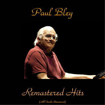 Paul Bley - Remastered Hits (All Tracks Remastered)