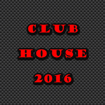 Various Artists - Club House 2016