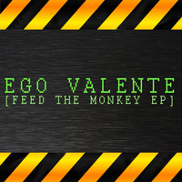 Ego Valente - Feed The Monkey EP