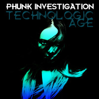 Phunk Investigation - Technologic Age
