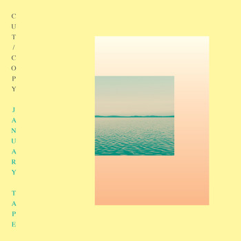 Cut Copy - January Tape