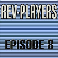 Rev-Players - Episode 8