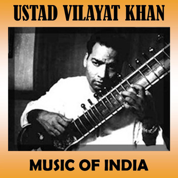 Ustad Vilayat Khan - Music of India