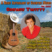 Conway Twitty - A Brief Anthology of Country Music - Vol. 22/23