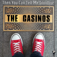 The Casinos - Then You Can Tell Me Goodbye