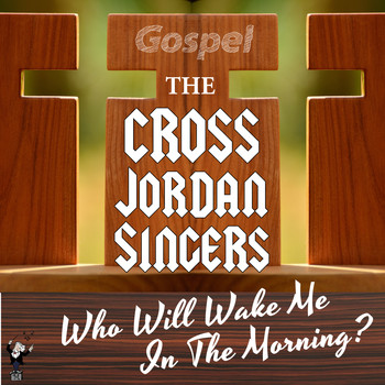 The Cross Jordan Singers - Who Will Wake Me in the Morning
