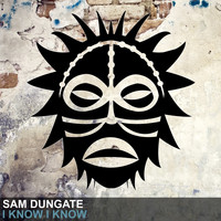 Sam Dungate - I Know I Know