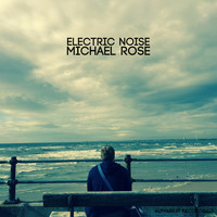 Michael Rose - Electric Noise