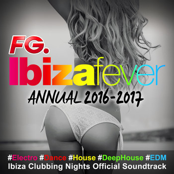 Various Artists / - Ibiza Fever Annual 2016 - 2017 (By FG) : #Electro #Dance #House #DeepHouse #EDM Ibiza Clubbing Nights Official Soundtrack