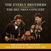 The Everly Brothers - The Reunion Concert (Live at Royal Albert Hall)