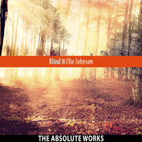 Blind Willie Johnson - The Absolute Works