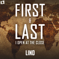 Lino - First & Last (I Open At The Close)