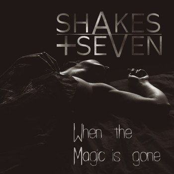 Shakes + Seven - When The Magic Is Gone