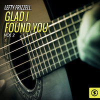 Lefty Frizzell - Glad I Found You, Vol. 2