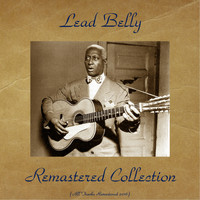 Lead Belly - Lead Belly Remastered Collection (All Tracks Remastered 2016)