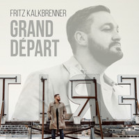 Fritz Kalkbrenner - Grand Départ (Bonus Versions)