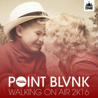 Point Blvnk - Walking on Air 2K16